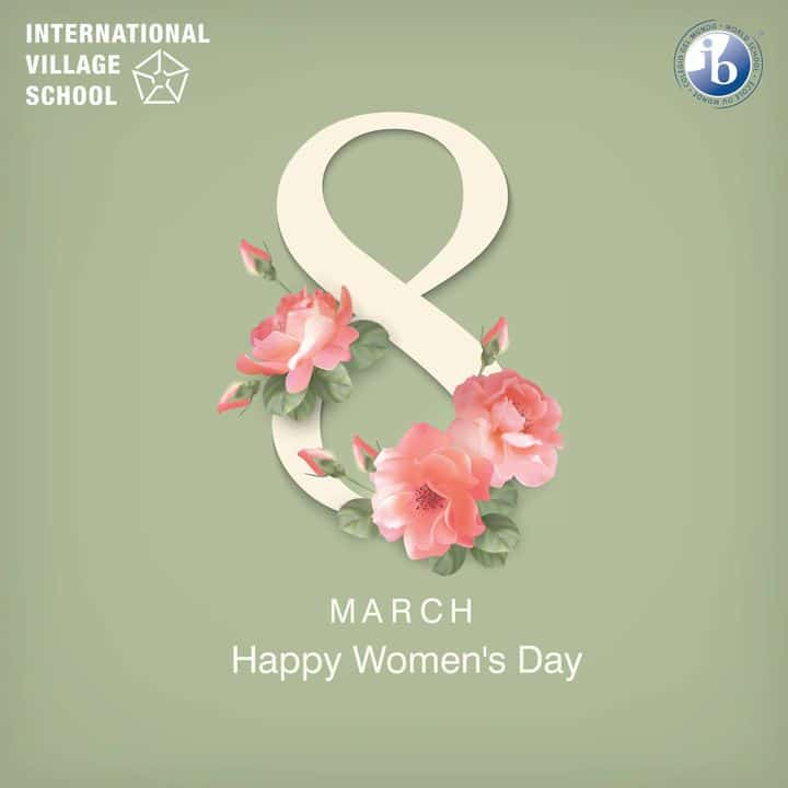 International Village School, wishes happy women's day on March 8 th and short notes on the IB school role in empowering women